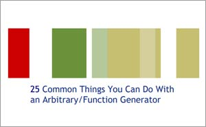 25 Common Things You Can Do With an Arbitrary/Function Generator